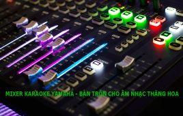 Mixer karaoke Yamaha – bàn trộn cho âm nhạc thăng hoa